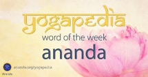 Ananda sanskrit meaning from Yogapedia, Ananda's Yogic Encyclopedia
