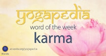 Karma definition and meaning in Sanskrit from Yogapedia, Ananda's Yogic Encyclopedia