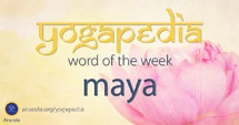 Maya definition and meaning in Sanskrit from Yogapedia, Ananda's Yogic Encyclopedia