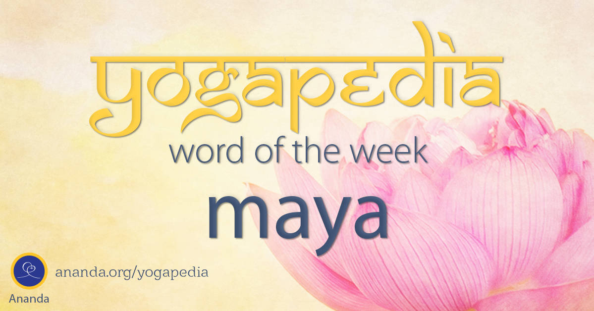 Maya - What Is Maya? - Definition of the Sanskrit Word