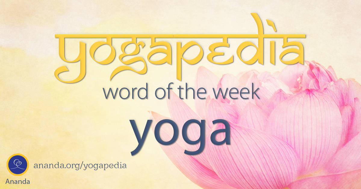 Yoga What Is Yoga Definition Of The Sanskrit Word