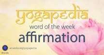 Affirmation definition and meaning from Yogapedia, Ananda's Yogic Encyclopedia